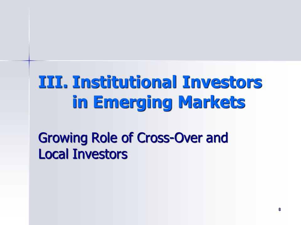 8 Growing Role of Cross-Over and Local Investors III.Institutional Investors in Emerging Markets