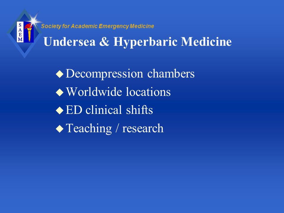 Society for Academic Emergency Medicine Undersea & Hyperbaric Medicine u Decompression chambers u Worldwide locations u ED clinical shifts u Teaching / research