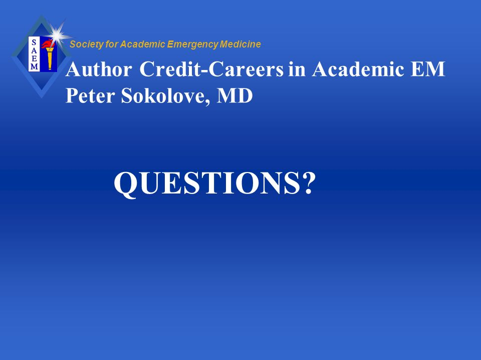 Society for Academic Emergency Medicine Author Credit-Careers in Academic EM Peter Sokolove, MD QUESTIONS