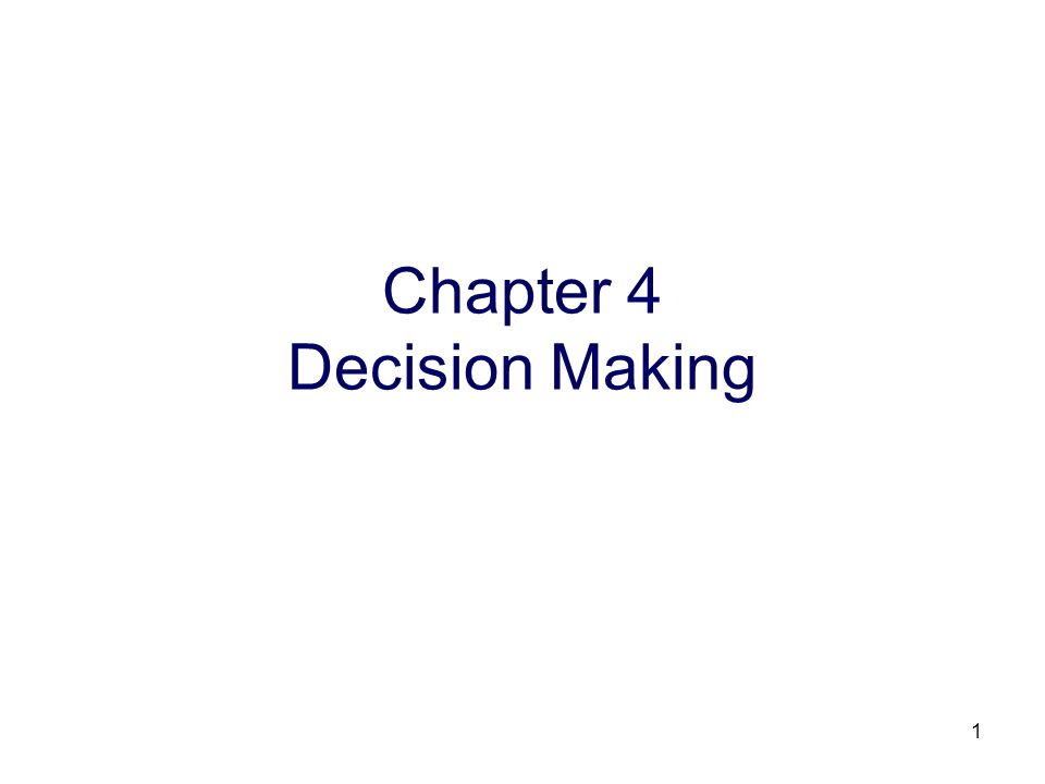 1 Chapter 4 Decision Making