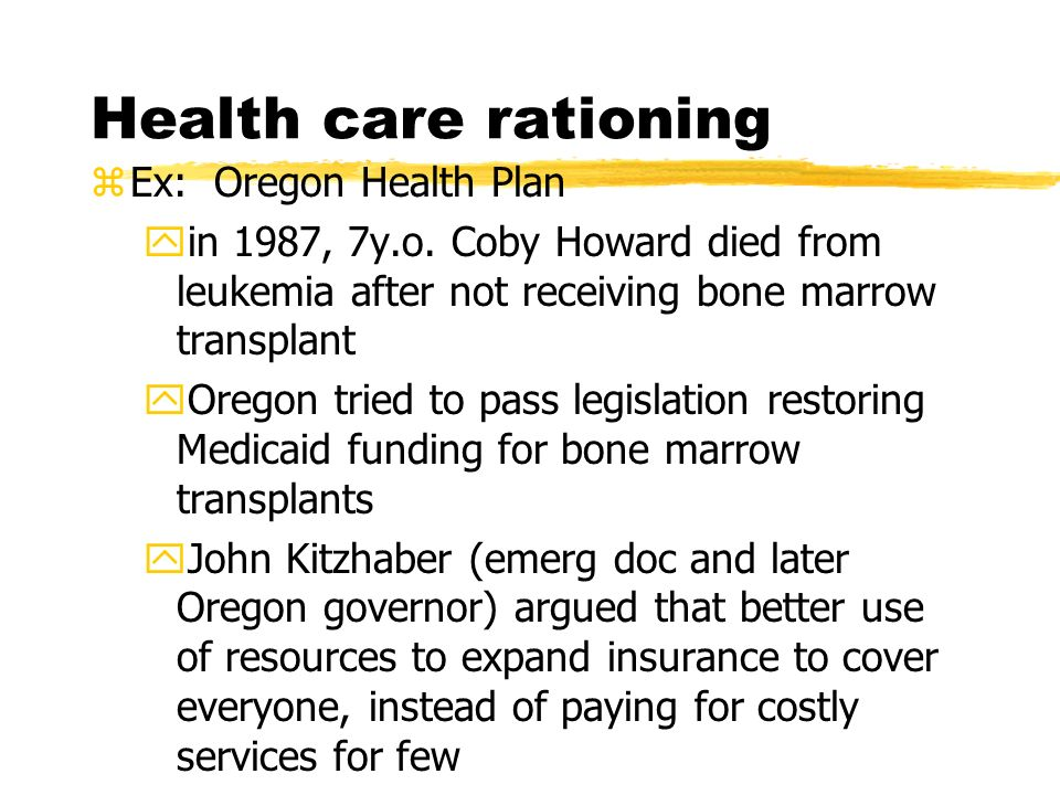 Health care rationing zEx: Oregon Health Plan yin 1987, 7y.o.
