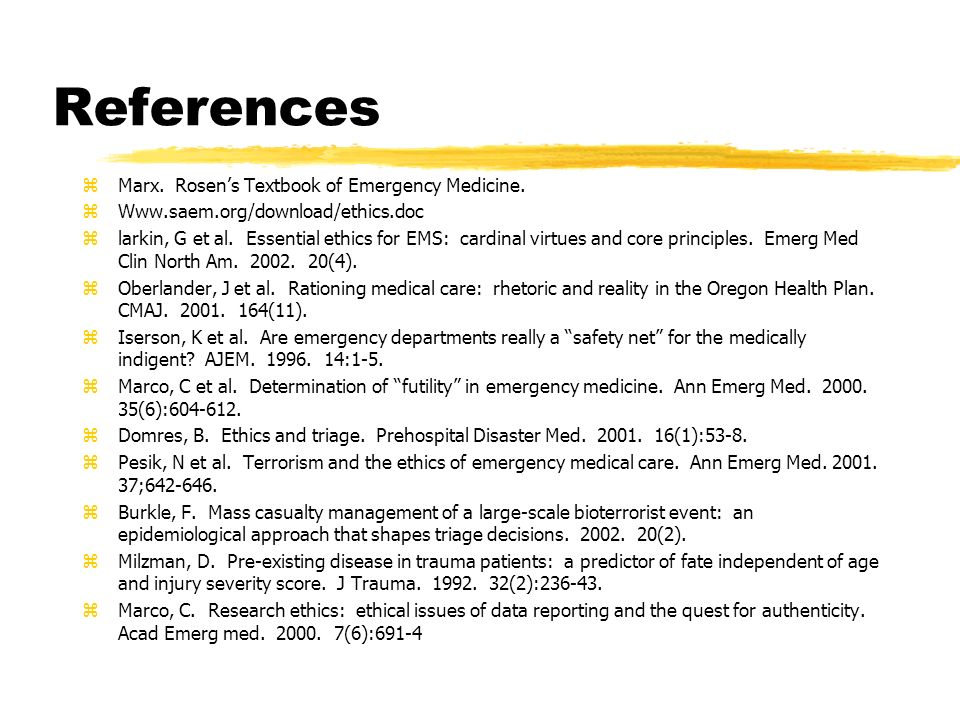 References zMarx. Rosens Textbook of Emergency Medicine.