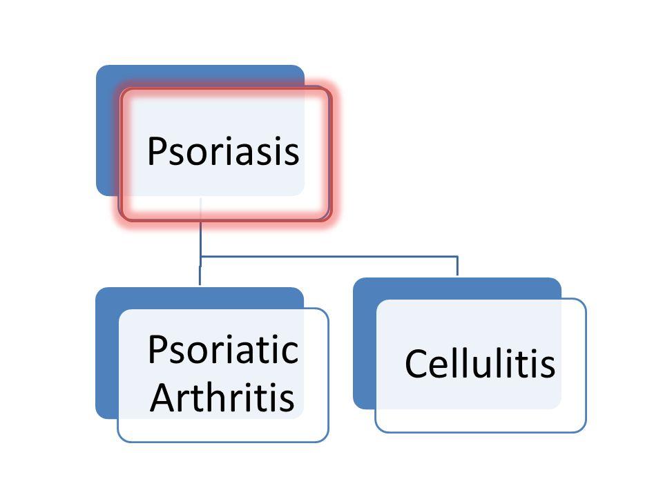 Psoriasis Psoriatic Arthritis Cellulitis
