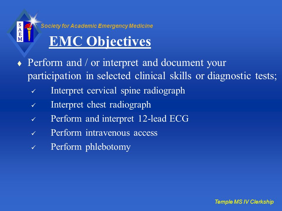 Society for Academic Emergency Medicine EMC Objectives Perform and / or interpret and document your participation in selected clinical skills or diagn