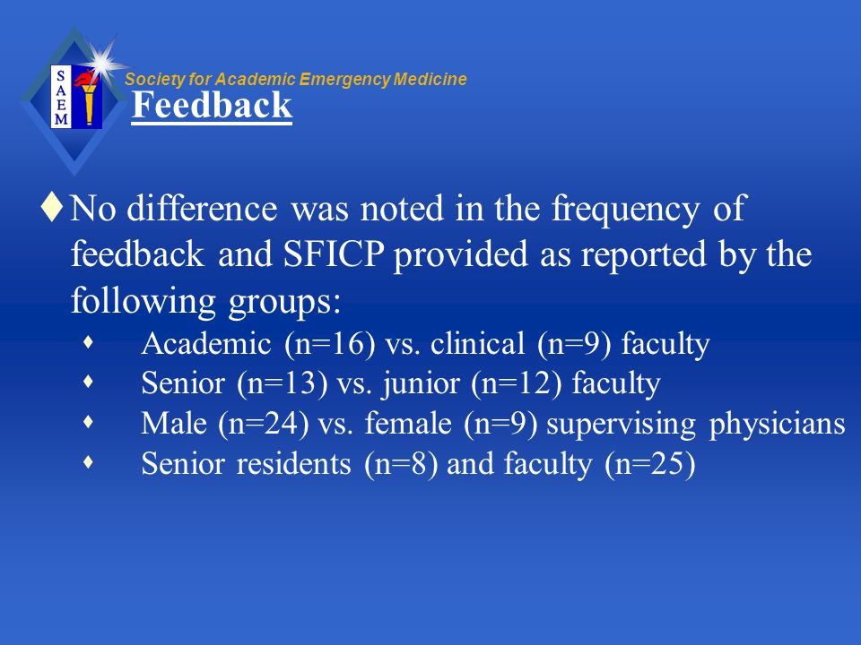 Society for Academic Emergency Medicine Feedback No difference was noted in the frequency of feedback and SFICP provided as reported by the following