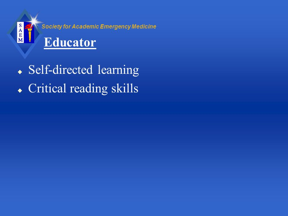 Society for Academic Emergency Medicine Educator u Self-directed learning u Critical reading skills