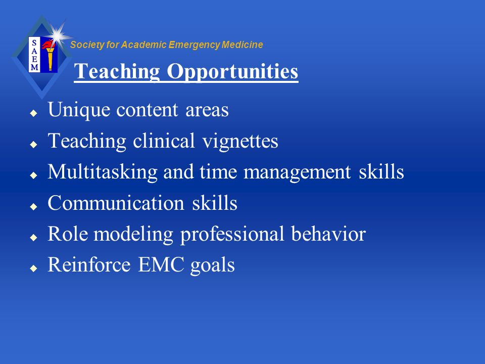 Society for Academic Emergency Medicine Teaching Opportunities u Unique content areas u Teaching clinical vignettes u Multitasking and time management