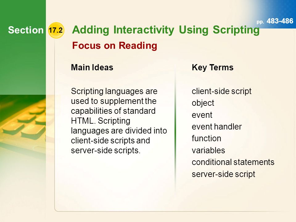 Section 17.2 Adding Interactivity Using Scripting Focus on Reading Main Ideas Scripting languages are used to supplement the capabilities of standard HTML.