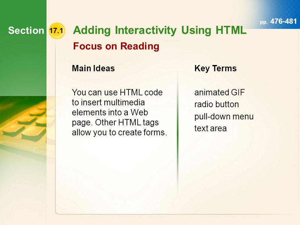 Section 17.1 Adding Interactivity Using HTML Focus on Reading Main Ideas You can use HTML code to insert multimedia elements into a Web page.