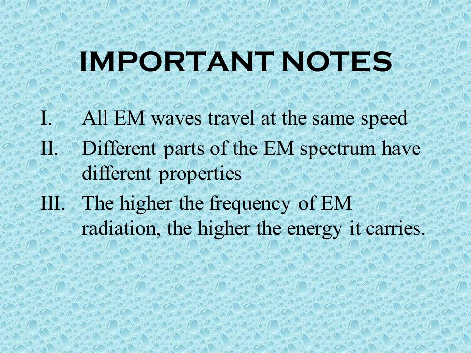THE COMPLETE ELECTROMAGNETIC SPECTRUM LongShortWAVELENGTH FREQUENCYLowHigh ENERGY LowHigh