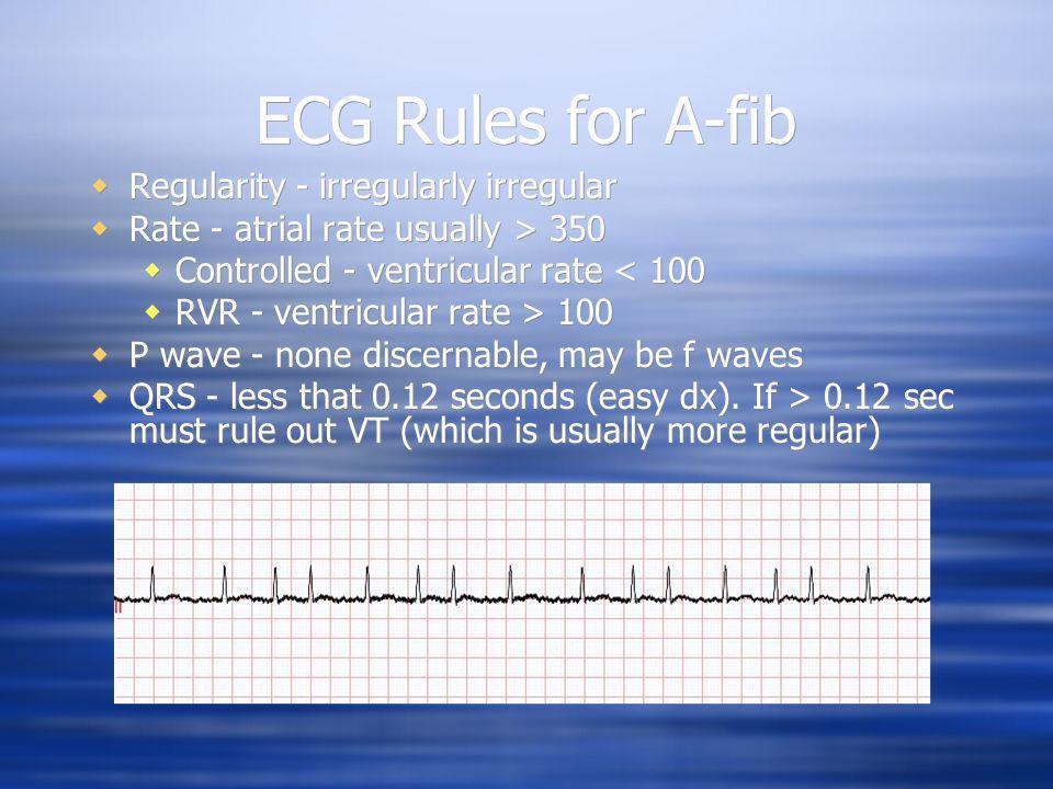 ECG Rules for A-fib Regularity - irregularly irregular Rate - atrial rate usually > 350 Controlled - ventricular rate < 100 RVR - ventricular rate > 1
