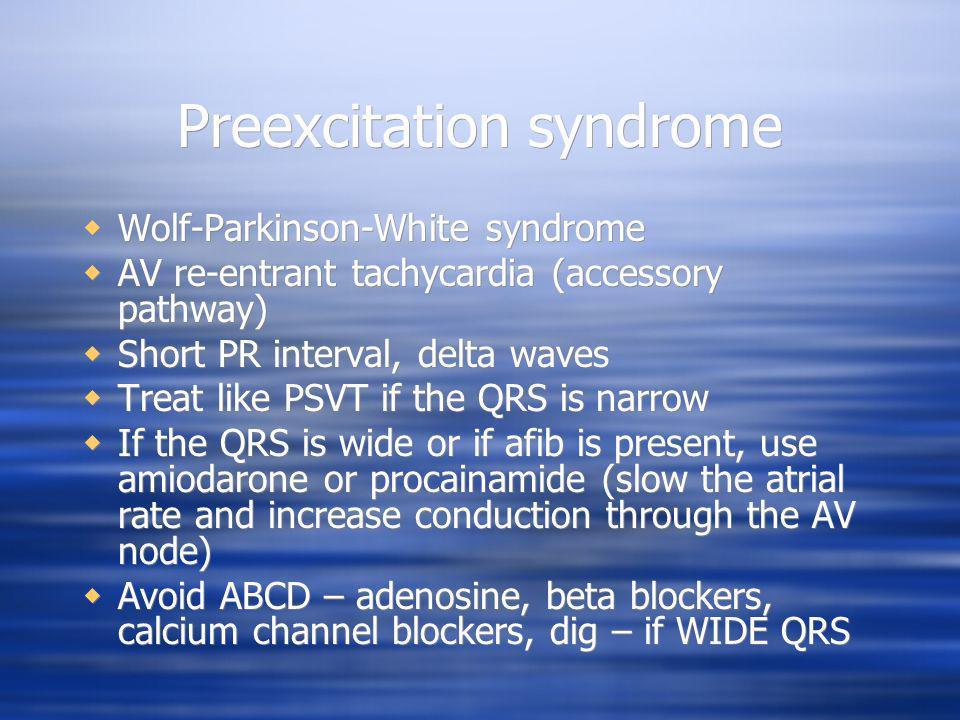 Preexcitation syndrome Wolf-Parkinson-White syndrome AV re-entrant tachycardia (accessory pathway) Short PR interval, delta waves Treat like PSVT if t