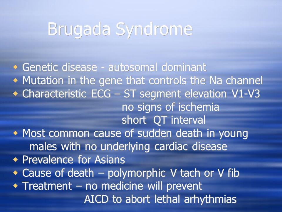 Brugada Syndrome Genetic disease - autosomal dominant Mutation in the gene that controls the Na channel Characteristic ECG – ST segment elevation V1-V