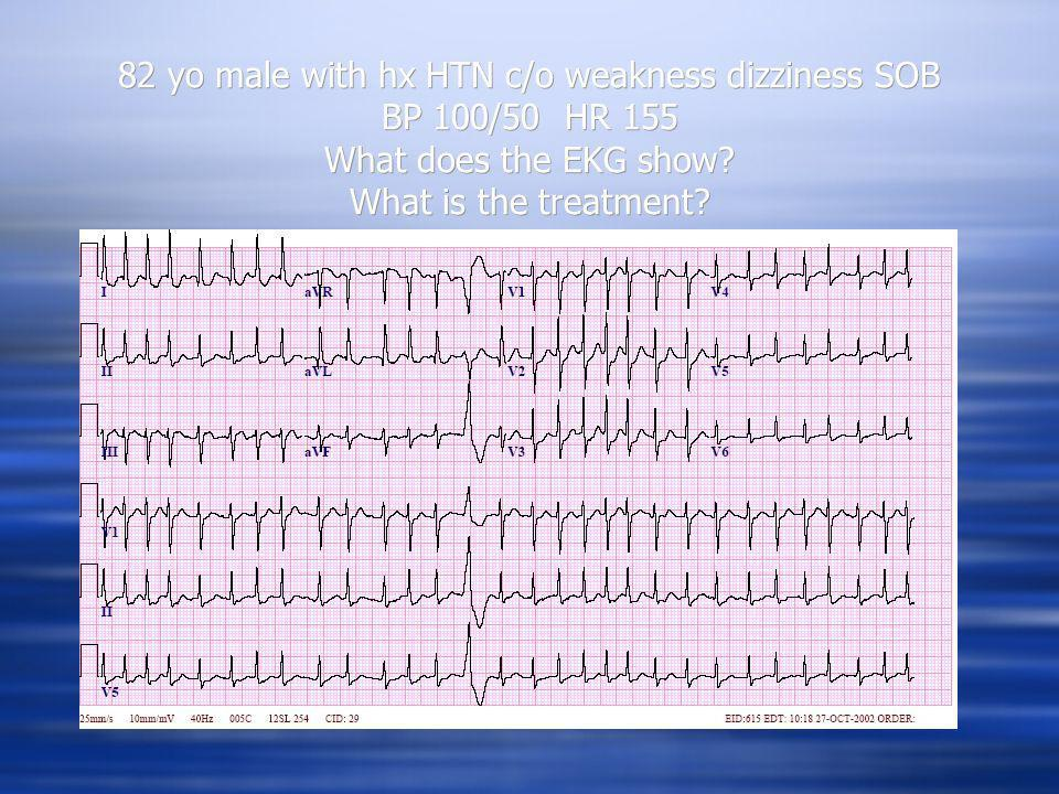 82 yo male with hx HTN c/o weakness dizziness SOB BP 100/50 HR 155 What does the EKG show? What is the treatment?