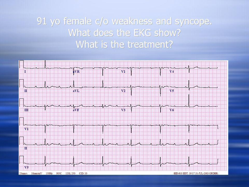 91 yo female c/o weakness and syncope. What does the EKG show? What is the treatment?