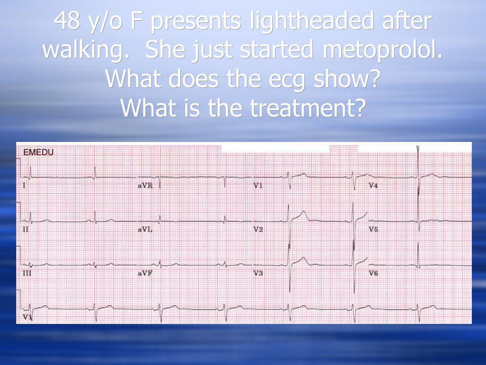 48 y/o F presents lightheaded after walking. She just started metoprolol. What does the ecg show? What is the treatment?