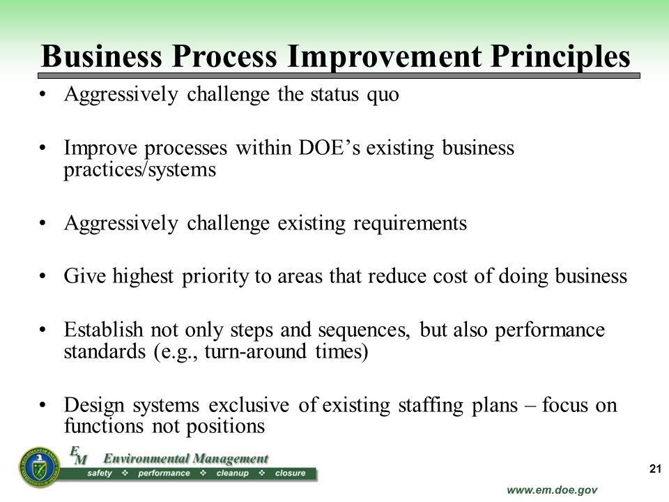 Aggressively challenge the status quo Improve processes within DOEs existing business practices/systems Aggressively challenge existing requirements G