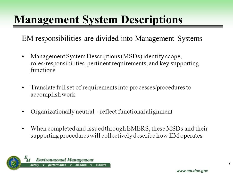 EM responsibilities are divided into Management Systems Management System Descriptions (MSDs) identify scope, roles/responsibilities, pertinent requir