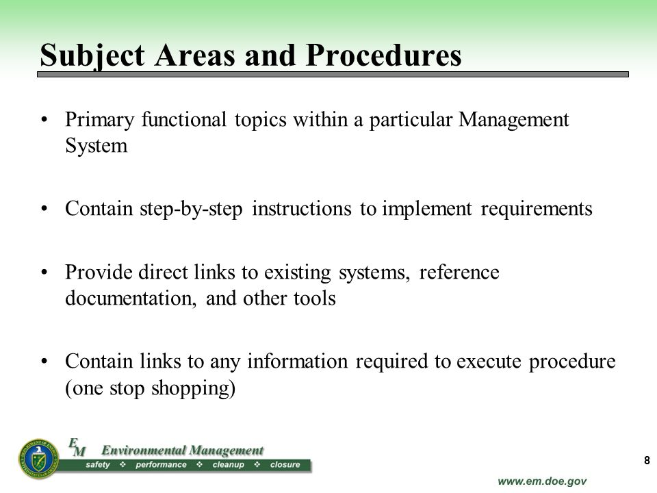 Primary functional topics within a particular Management System Contain step-by-step instructions to implement requirements Provide direct links to ex