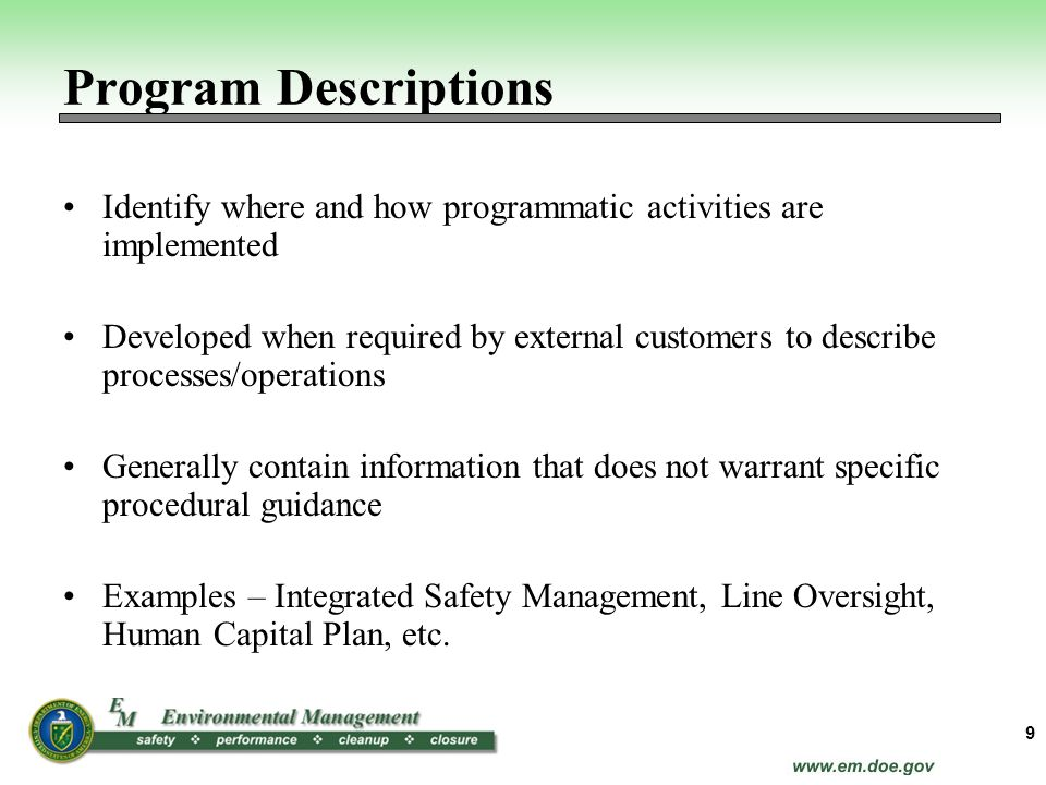 Identify where and how programmatic activities are implemented Developed when required by external customers to describe processes/operations Generall