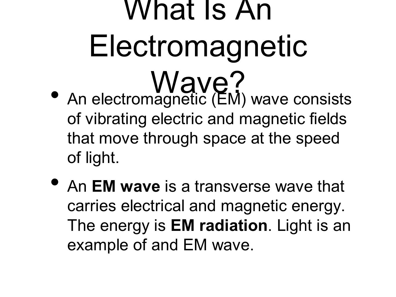 What Is An Electromagnetic Wave? An electromagnetic (EM) wave consists of vibrating electric and magnetic fields that move through space at the speed