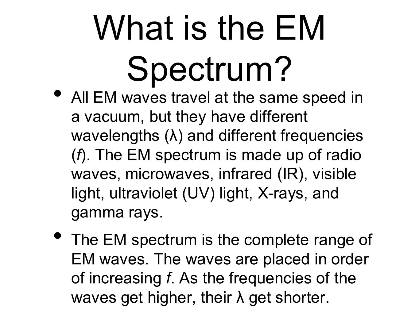 What is the EM Spectrum? All EM waves travel at the same speed in a vacuum, but they have different wavelengths (λ) and different frequencies (f). The