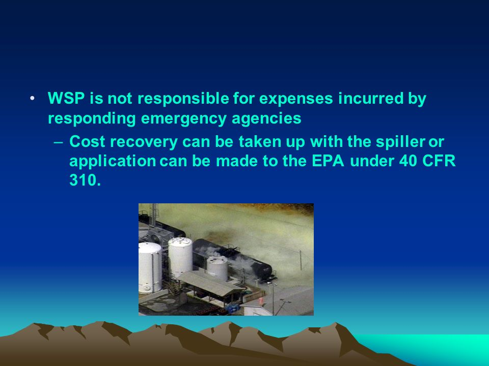 WSP is not responsible for expenses incurred by responding emergency agencies –Cost recovery can be taken up with the spiller or application can be ma