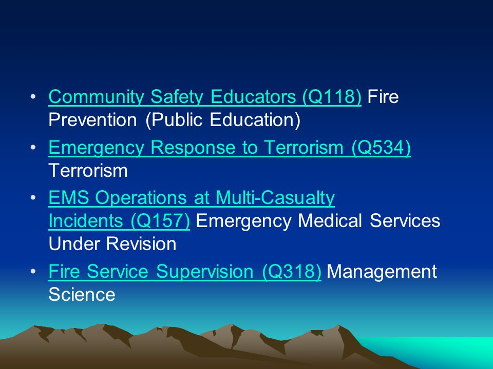 Community Safety Educators (Q118) Fire Prevention (Public Education)Community Safety Educators (Q118) Emergency Response to Terrorism (Q534) Terrorism