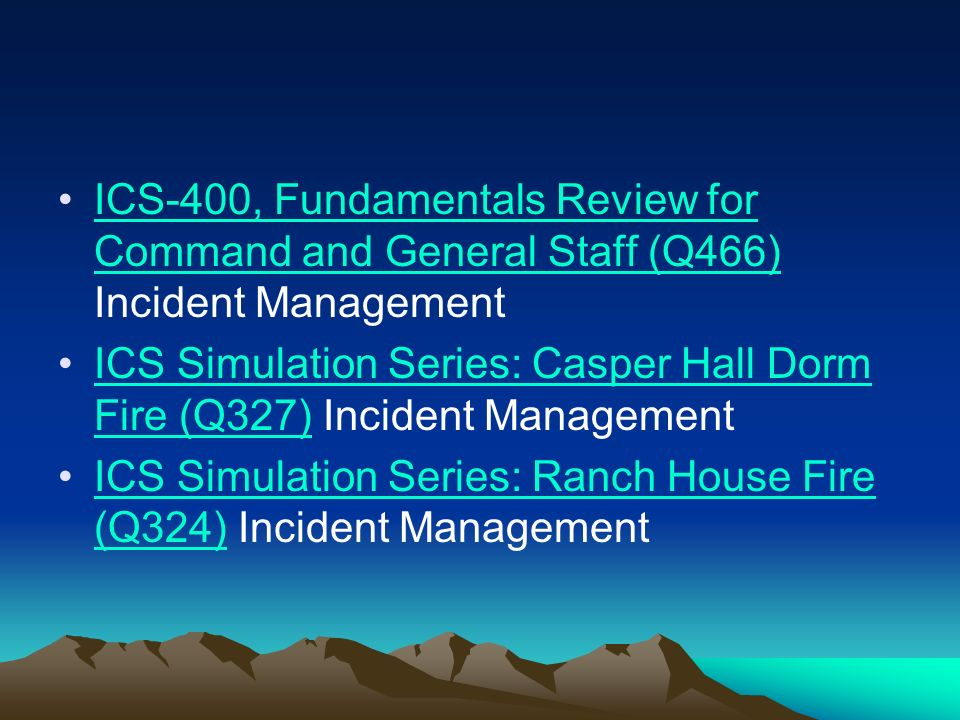 ICS-400, Fundamentals Review for Command and General Staff (Q466) Incident ManagementICS-400, Fundamentals Review for Command and General Staff (Q466)