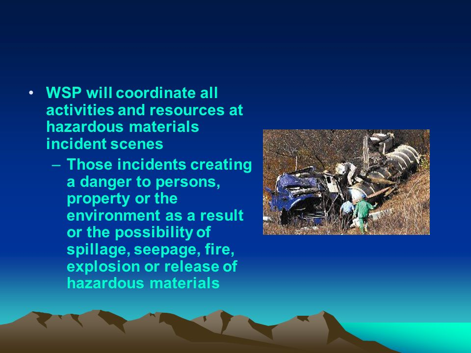 WSP will coordinate all activities and resources at hazardous materials incident scenes –Those incidents creating a danger to persons, property or the