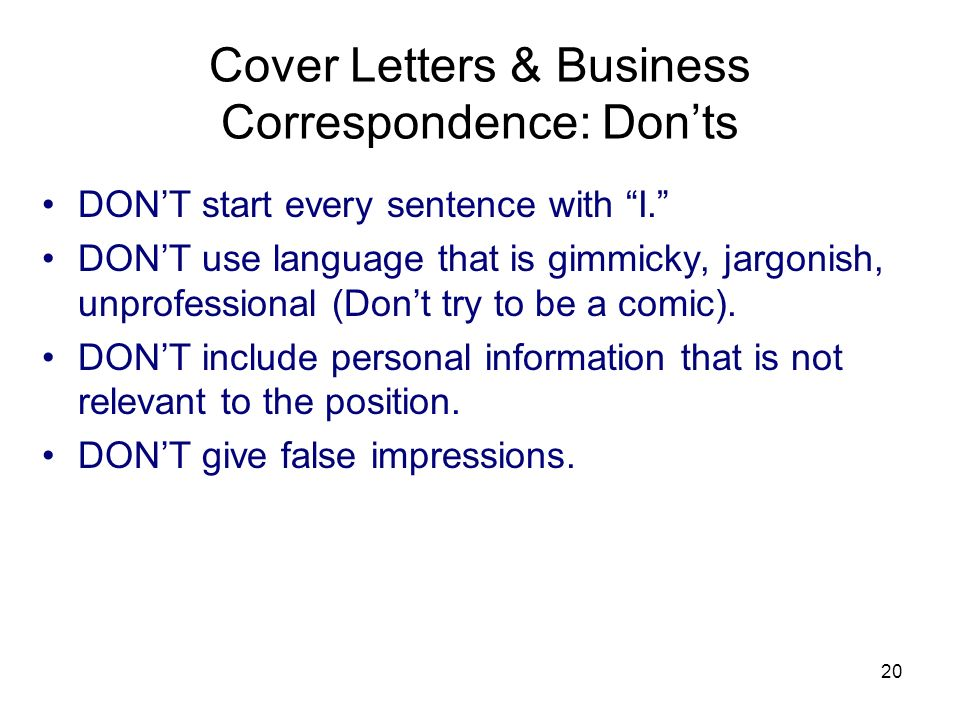 20 Cover Letters & Business Correspondence: Donts DONT start every sentence with I.