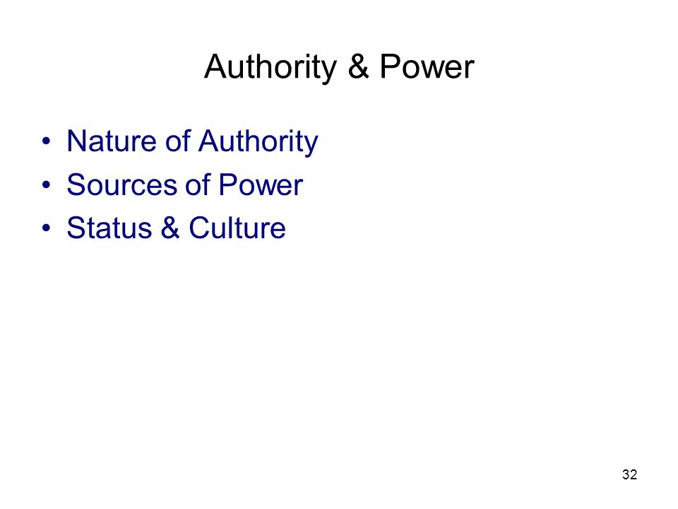 32 Authority & Power Nature of Authority Sources of Power Status & Culture