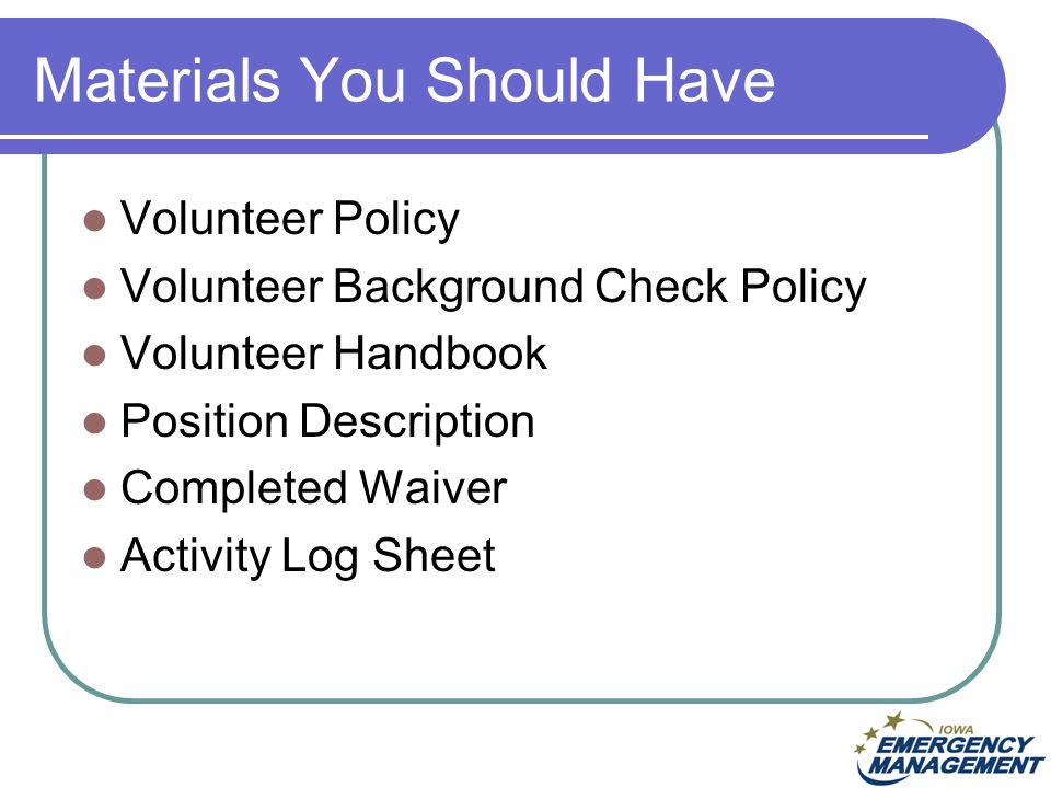 Materials You Should Have Volunteer Policy Volunteer Background Check Policy Volunteer Handbook Position Description Completed Waiver Activity Log Sheet