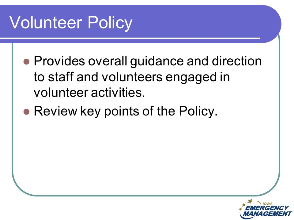 Volunteer Policy Provides overall guidance and direction to staff and volunteers engaged in volunteer activities.