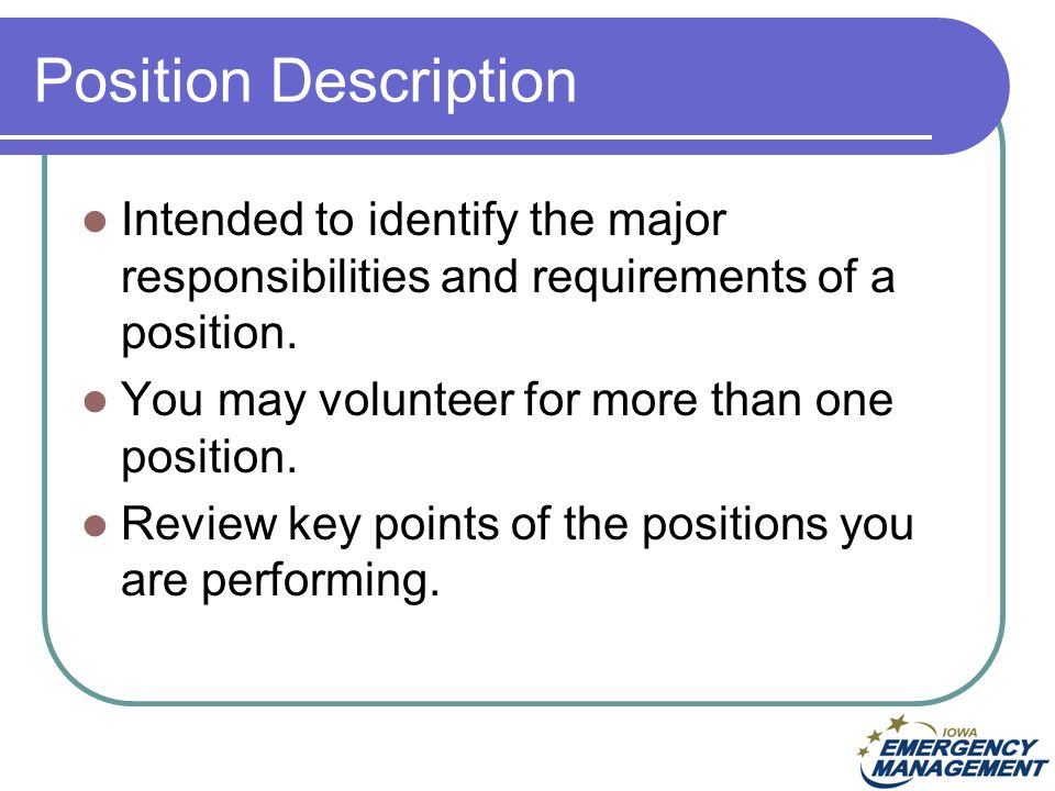 Position Description Intended to identify the major responsibilities and requirements of a position.