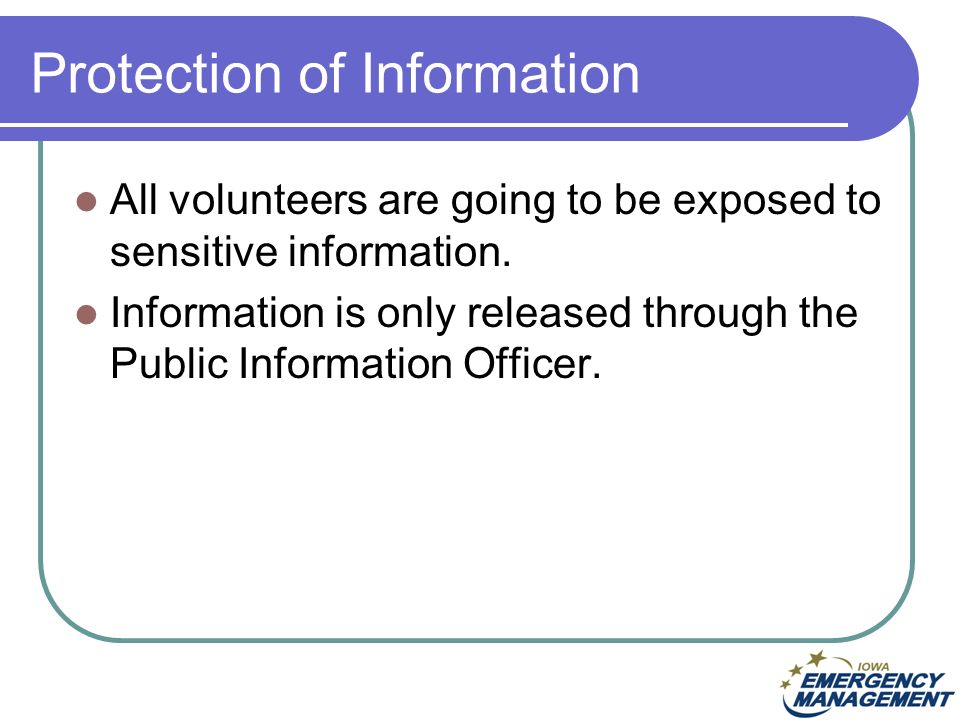 Protection of Information All volunteers are going to be exposed to sensitive information.