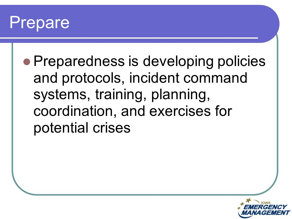 Prepare Preparedness is developing policies and protocols, incident command systems, training, planning, coordination, and exercises for potential crises