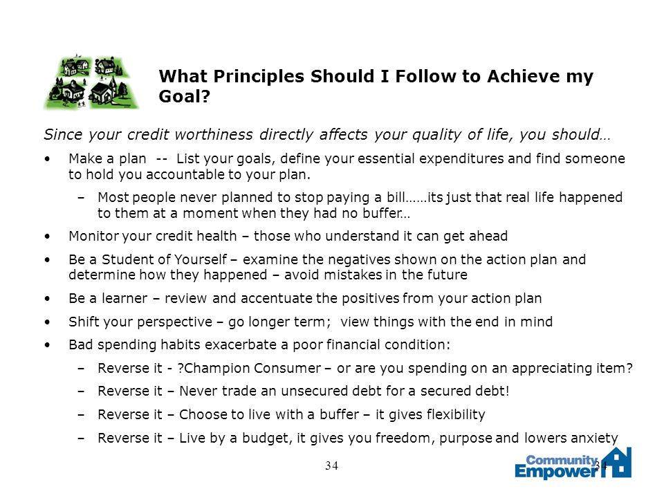 34 What Principles Should I Follow to Achieve my Goal? Since your credit worthiness directly affects your quality of life, you should… Make a plan --