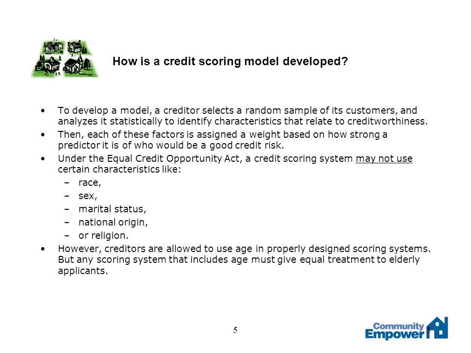 55 How is a credit scoring model developed? To develop a model, a creditor selects a random sample of its customers, and analyzes it statistically to