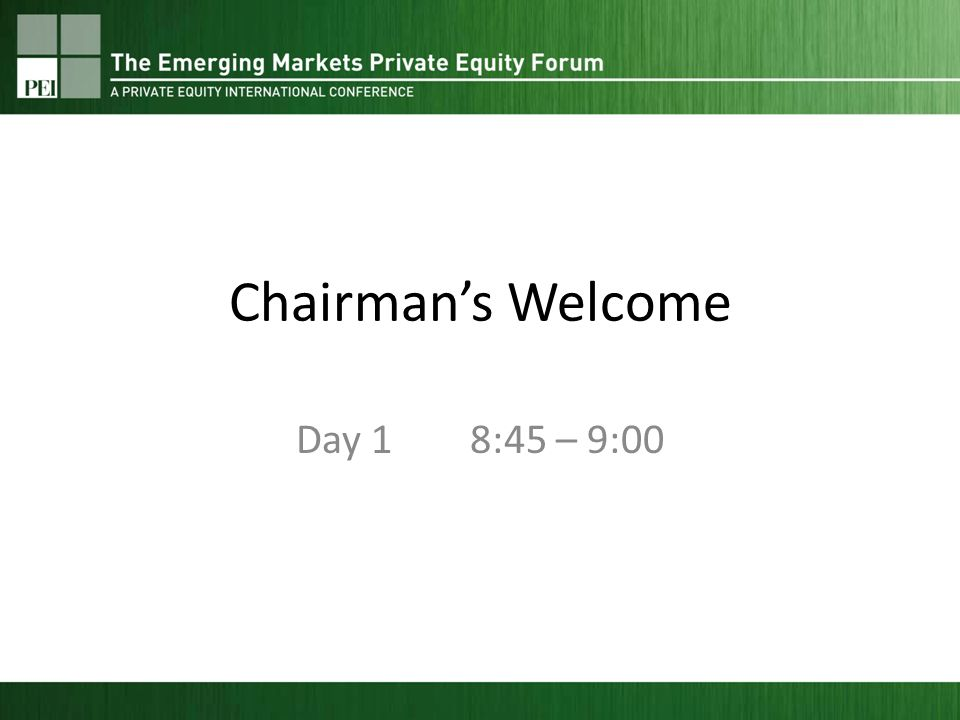 Chairmans Welcome Day 1 8:45 – 9:00