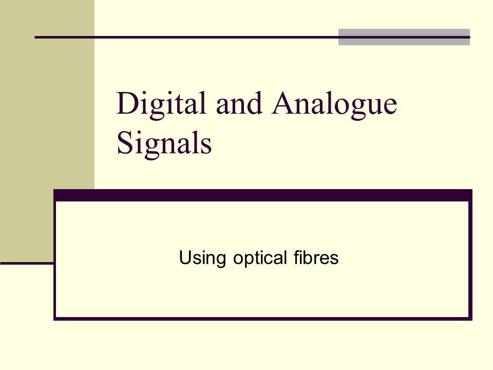 Digital and Analogue Signals Using optical fibres