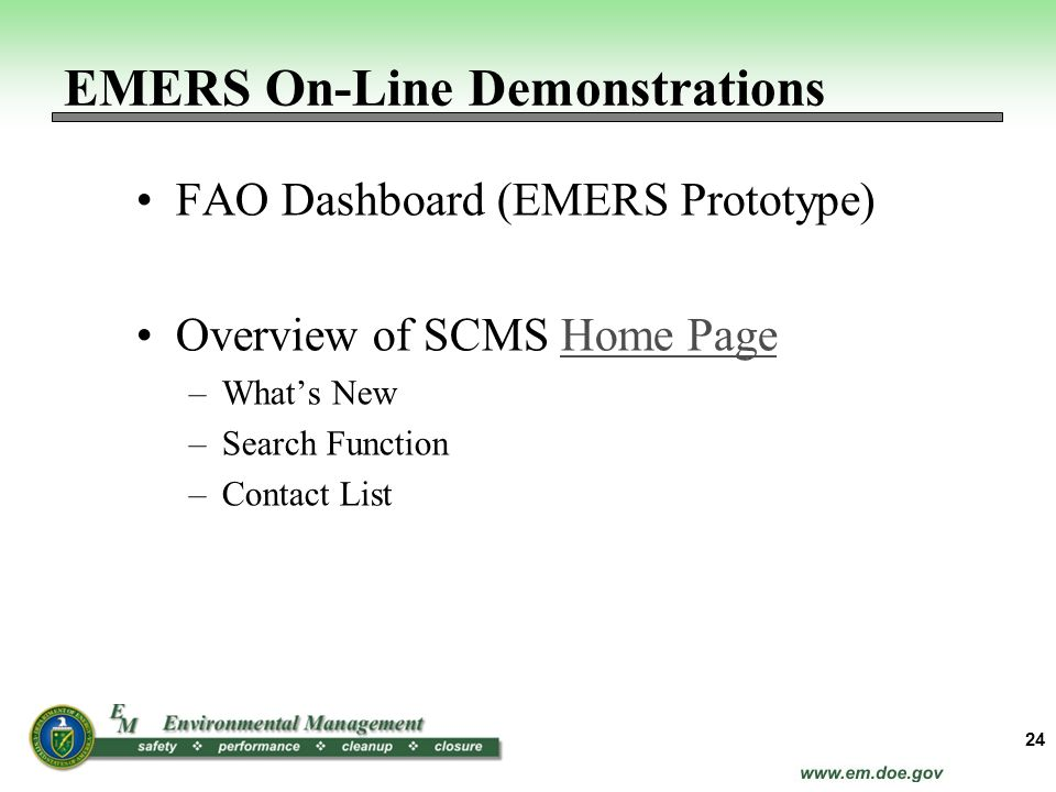 FAO Dashboard (EMERS Prototype) Overview of SCMS Home PageHome Page –Whats New –Search Function –Contact List 24 EMERS On-Line Demonstrations
