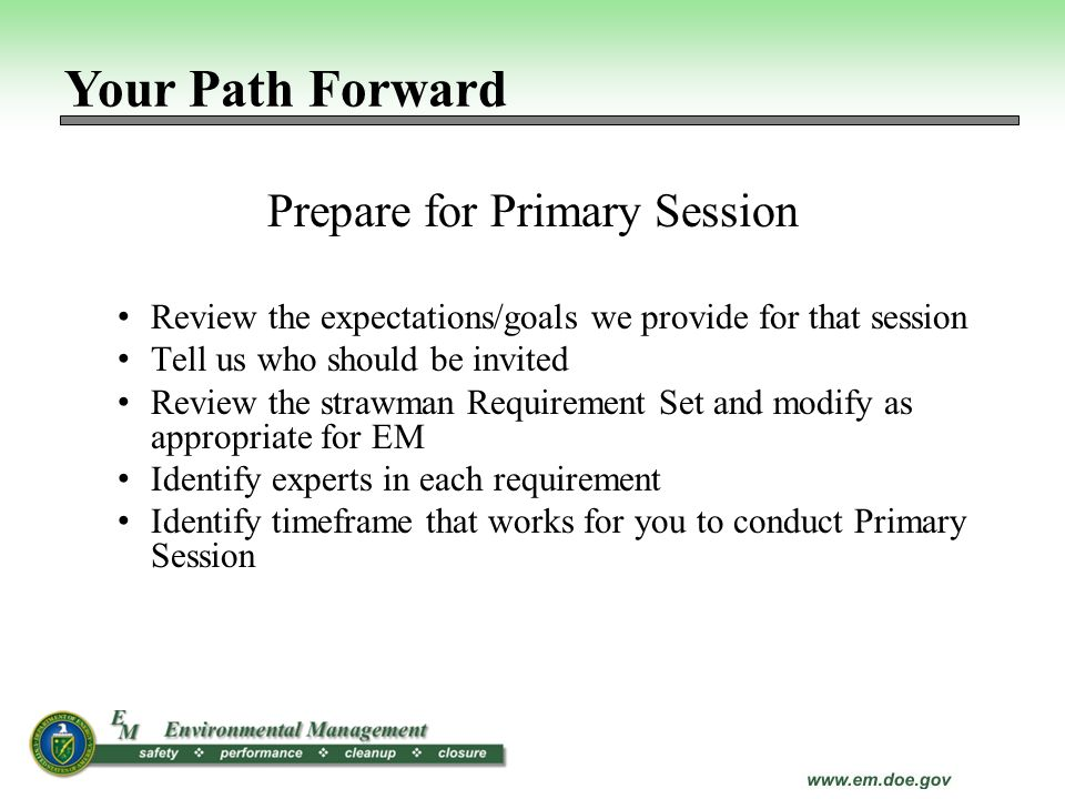 Prepare for Primary Session Review the expectations/goals we provide for that session Tell us who should be invited Review the strawman Requirement Se