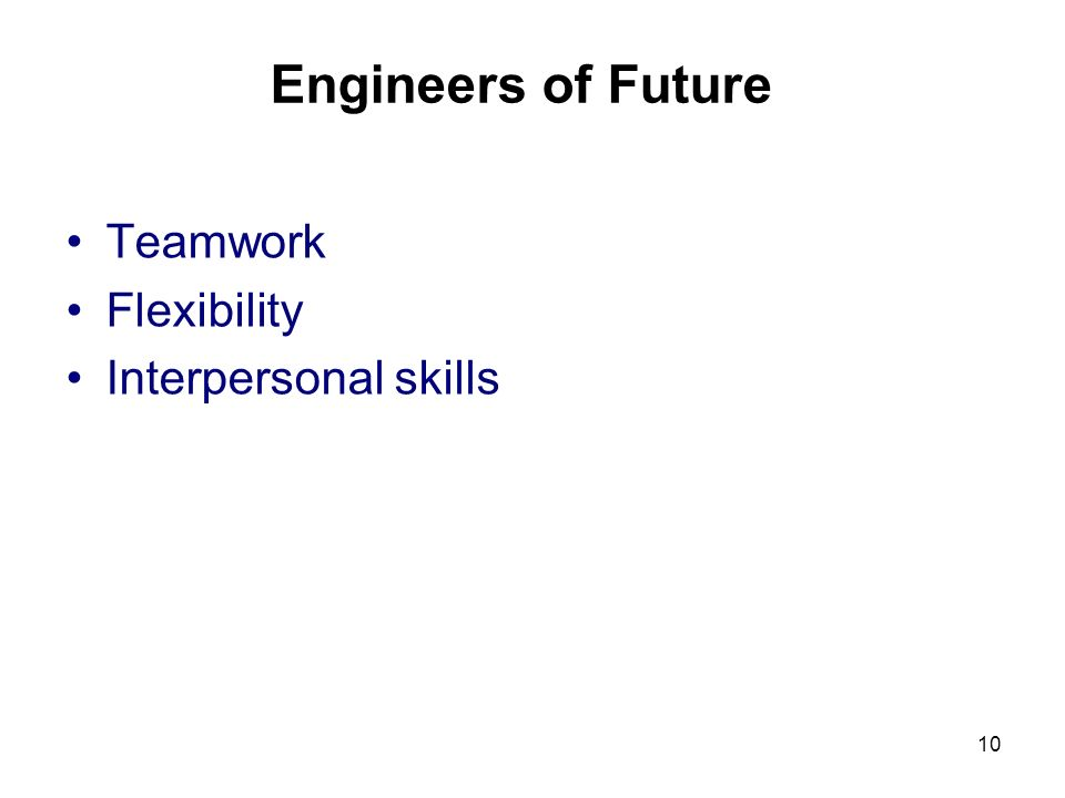 10 Engineers of Future Teamwork Flexibility Interpersonal skills