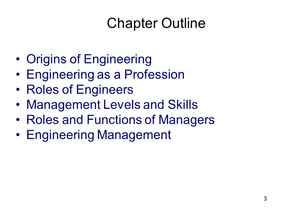 3 Origins of Engineering Engineering as a Profession Roles of Engineers Management Levels and Skills Roles and Functions of Managers Engineering Manag
