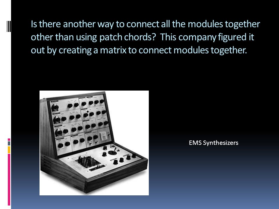 Is there another way to connect all the modules together other than using patch chords.