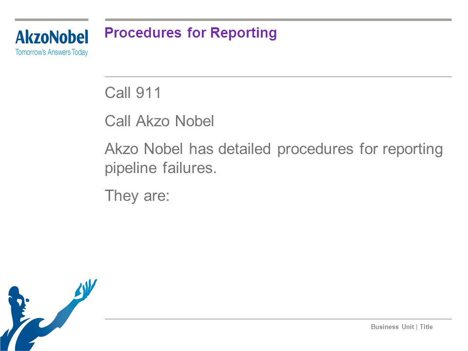 Business Unit | Title Procedures for Reporting The Akzo Nobel Pipeline Operations Managers are required to contact the Pipeline Hazardous Material Safety Administration (PHMSA) at the earliest practical moment following an incident.
