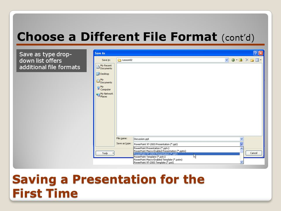 Saving a Presentation for the First Time Choose a Different File Format (contd) Save as type drop- down list offers additional file formats