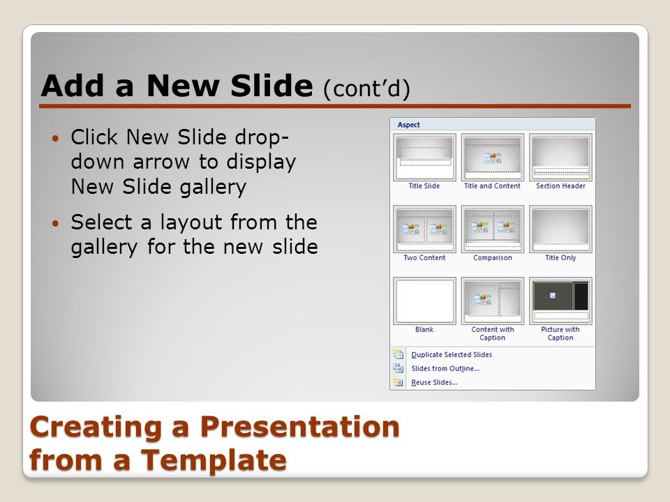 Creating a Presentation from a Template Click New Slide drop- down arrow to display New Slide gallery Select a layout from the gallery for the new sli