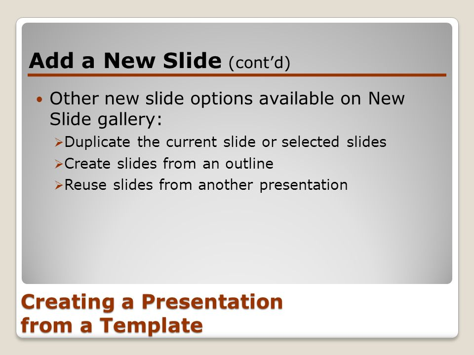 Creating a Presentation from a Template Other new slide options available on New Slide gallery: Duplicate the current slide or selected slides Create
